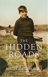 The Hidden Roads: A Memoir of Childhood by Kevin Crossley-Holland (2009-04-02)
