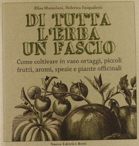 di tutta l'erba un fascio. come coltivare in vaso ortaggi, piccoli frutti, aromi, spezie e piante officinali