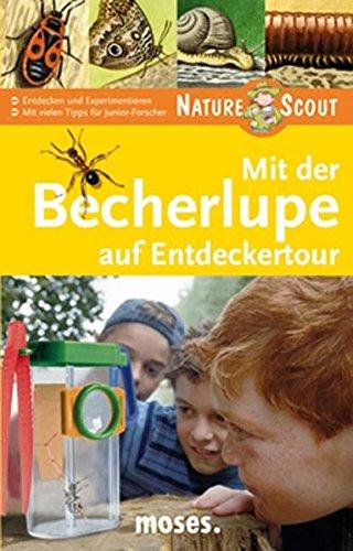 Mit der Becherlupe auf Entdeckertour. Nature Scout: Entdecken und Experimentieren. Mit vielen Tipps für Junior-Forscher (Expedition Natur)