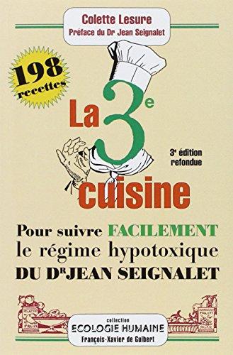 La troisième cuisine : 198 recettes pour suivre le régime hypotoxique du docteur Jean Seignalet par Colette Lesure