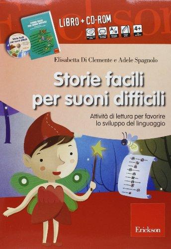 Storie facili per suoni difficili. Attivit di lettura per favorire lo sviluppo del linguaggio. Con CD-ROM
