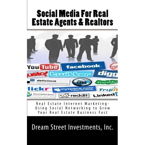 [Social Media For Real Estate Agents & Realtors: Real Estate Internet Marketing- Using Social Networking to Grow Your Real Estate Business Fast] [By: Investments, Inc., Dream Street] [December, 2010]