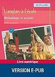L'anglais à l'école : méthodologie et activités (Pédagogie pratique) (French Edition)