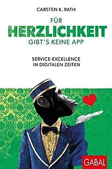 Für Herzlichkeit gibt's keine App: Service-Excellence in digitalen Zeiten (Dein Business) von [Rath, Carsten K.]