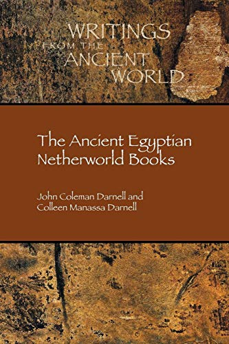 The Ancient Egyptian Netherworld Books (Writings from the Ancient World) por John Coleman Darnell