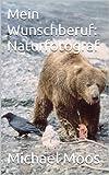 Mein Wunschberuf: Naturfotograf