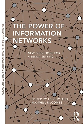 The Power of Information Networks: New Directions for Agenda Setting (Routledge Studies in Global Information, Politics and Society)