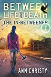 The In-Betweener (Between Life and Death Book 1) by Ann Christy
