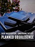 Cash Investigation: Planned Obsolesence