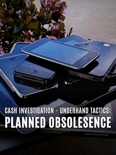 Cash Investigation: Planned Obsolesence