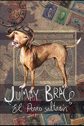 Jumpy Braco. El perro saltarin: Aventuras entrañables y divertidas de la vida de un perro, contadas por él mismo. por ROCIO RODRIGUEZ RODRIGUEZ