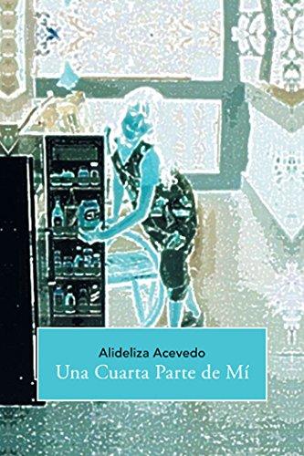 Una Cuarta Parte De Mí por Alideliza Acevedo