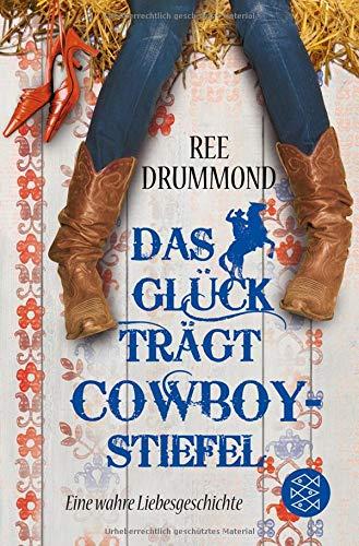Das Glück trägt Cowboystiefel: Eine wahre Liebesgeschichte - Ree Bücher