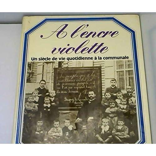 À l'encre violette : Un siècle de vie quotidienne à la communale