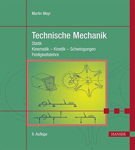 Technische Mechanik: Statik - Kinematik - Kinetik - Schwingungen - Festigkeitslehre