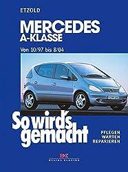 Mercedes A-Klasse von 10/97 bis 8/04: So wird's gemacht - Band 124