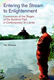 Entering the Stream to Enlightenment: Experiences of the Stages of the Buddhist Path in Contemporary Sri Lanka by Yuki Sirimane (2016-04-01)