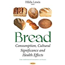 Bread: Consumption, Cultural Significance and Health Effects (Food Beverage Consumption Heal)