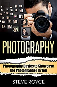 Photography: Photography Basics To Showcase The Photographer In You (photography For Beginners - Digital Photography - Photography Books) por Steve Royce epub
