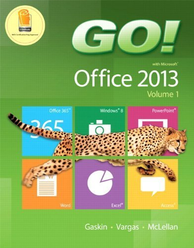 GO! with Office 2013 Volume 1 by Gaskin, Shelley, Vargas, Alicia, McLellan, Carolyn (2013) Spiral-bound