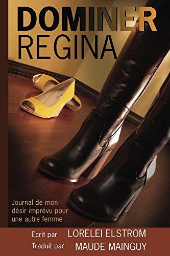 Dominer Regina: Journal de mon dsir imprvu pour une autre femme