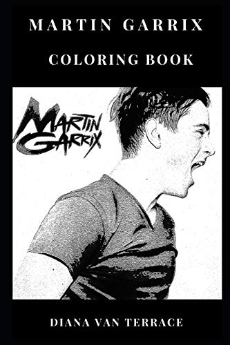 Martin Garrix Coloring Book: Musical Wonderkid and EDM Producer Number 1 DJ and Multiple Hits Creator Inspired Adult Coloring Book (Martin Garrix Books)