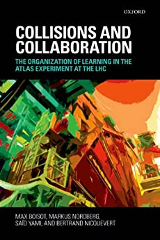 Collisions and Collaboration: The Organization of Learning in the ATLAS Experiment at the LHC par [Boisot, Max, Nordberg, Markus, Yami, Saïd, Nicquevert, Bertrand]