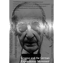 Gropius and the German Expressionist Movement (English Edition)