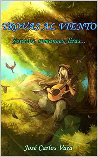 Trovas al viento: Poesía Clásica Sonetos, romances, liras... por Jose Carlos Vara López (elpoetaartesano)