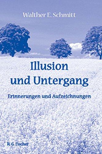 Ilusion und Untergang. Erinnerungen und Aufzeichungen von Walther E. Schmitt.
