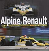Alpine & Renault: The Development of the Revolutionary Turbo F1 Car: 1968 to 1979