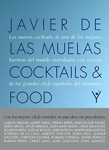 Cocktails and Food: Los nuevos cocktails de uno de los mejores bartenders del mundo marinados con recetas de los grandes chefs españoles del momento (Maridajes)
