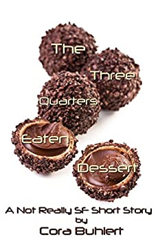 The Three Quarters Eaten Dessert: A Not Really SF Short Story (Alfred and Bertha's Marvellous Twenty-First Century Life Book 4) (English Edition) di [Buhlert, Cora]