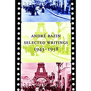 André Bazin: Selected Writings 1943-1958
