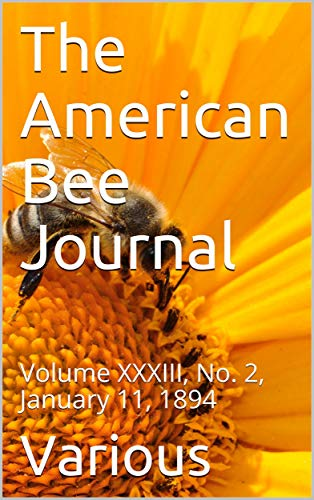 The American Bee Journal, Volume XXXIII, No. 2, January 11, 1894 (English Edition)