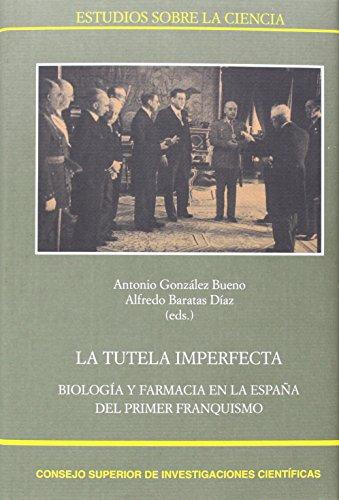 La tutela imperfecta: Biología y Farmacia en la España del primer franquismo (Estudios sobre la Ciencia) por Antonio González Bueno (ed.)