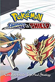 Pokemon: Sword and Shield: Complete Guide, Tips And Strategy: Trivia Quiz Game Book (English Edition)