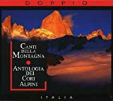 Canti Della Montagna: Antologia Dei Cori Alpini