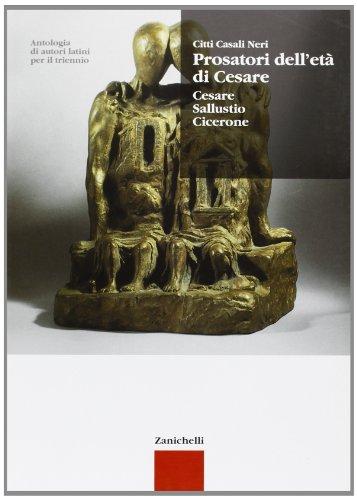Antologia di autori latini. Prosatori dell'età di Cesare. Cesare, Sallustio, Cicerone. Per le Scuole superiori. Con espansione online