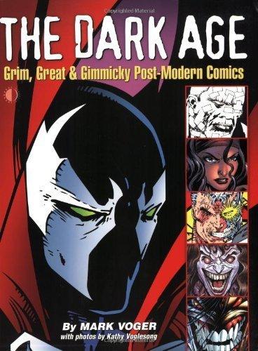 The Dark Age: Grim, Great & Gimmicky Post-Modern Comics by et al Mark Voger (2006-01-18)