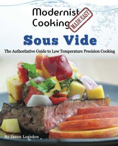 Modernist Cooking Made Easy: Sous Vide: The Authoritative Guide to  Low Temperature Precision Cooking por Jason Logsdon