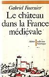Le chateau dans la France medievale
