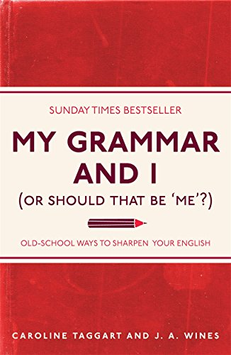 My Grammar and I (Or Should That Be 'Me'?) by Caroline Taggart, J A Wines