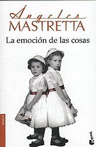 La emoción de las cosas par Ángeles Mastretta