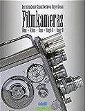 Filmkameras: Das Standardwerk für Sammler und Liebhaber 16mm, 9,5mm, 8mm, Super-8, Single-8
