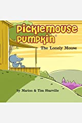 Picklemouse Pumpkin: The Lonely Mouse Paperback