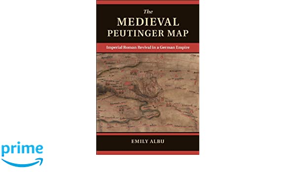 Revived Roman Empire Map.The Medieval Peutinger Map Imperial Roman Revival In A German