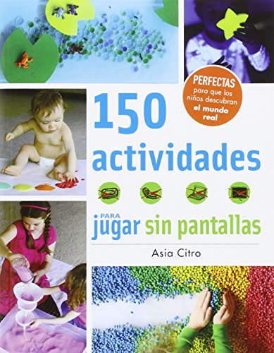 150 actividades para jugar sin pantallas (Manos creativas) por Asia Citro