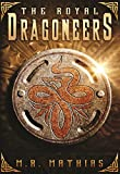 The Royal Dragoneers (Book One of the Dragoneers Saga) by M. R. Mathias