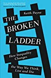 The Broken Ladder: How Inequality Changes the Way We Think, Live and Die